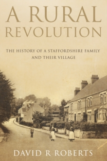 A Rural Revolution : The History of a Staffordshire Family and Their Village, Paperback Book