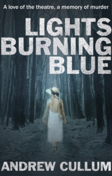 Lights Burning Blue : A love of the theatre, a memory of murder., Paperback Book