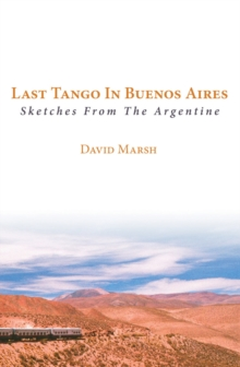 Last Tango in Buenos Aires : Sketches from the Argentine, Paperback Book