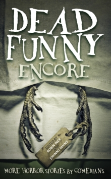 Dead Funny: Encore : More Horror Stories by Comedians, Paperback Book