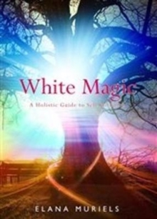 White Magic : A Holistic Guide to Self Initiation, Paperback Book