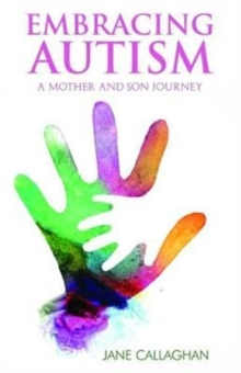 Embracing Autism : A Mother and Son's Journey, Paperback Book