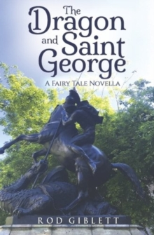 The Dragon and Saint George : A Fairy Tale Novella, Paperback Book