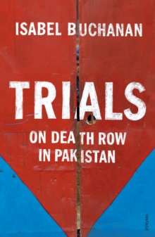 Trials : On Death Row in Pakistan, Paperback Book