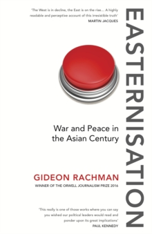 Easternisation : War and Peace in the Asian Century, Paperback Book