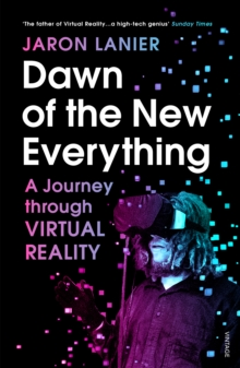 Dawn of the New Everything : A Journey Through Virtual Reality, Paperback / softback Book