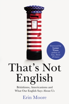 That's Not English : Britishisms, Americanisms and What Our English Says About Us, Paperback Book