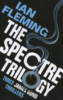 The Spectre Trilogy : James Bond 007: Thunderball, on Her Majesty's Secret Service & You Only Live Twice, Paperback Book