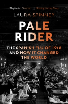 Pale Rider : The Spanish Flu of 1918 and How it Changed the World, Paperback / softback Book