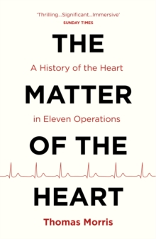 The Matter of the Heart : A History of the Heart in Eleven Operations, Paperback Book