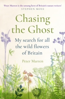 Chasing the Ghost : My Search for all the Wild Flowers of Britain, Paperback / softback Book