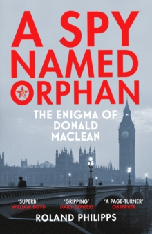 A Spy Named Orphan : The Enigma of Donald Maclean, Paperback / softback Book
