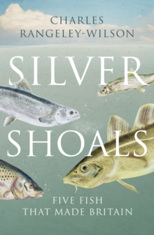 Silver Shoals : Five Fish That Made Britain, Paperback / softback Book