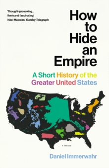How to Hide an Empire : A Short History of the Greater United States, Paperback / softback Book