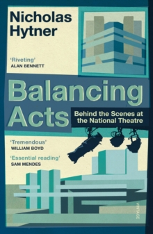 Balancing Acts : Behind the Scenes at the National Theatre, Paperback / softback Book