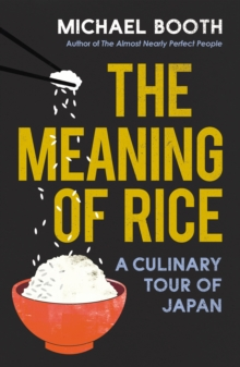 The Meaning of Rice : And Other Tales from the Belly of Japan, Paperback / softback Book