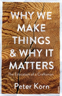 Why We Make Things and Why it Matters : The Education of a Craftsman, Paperback Book