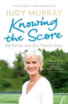 Knowing the Score : My Family and Our Tennis Story, Paperback Book