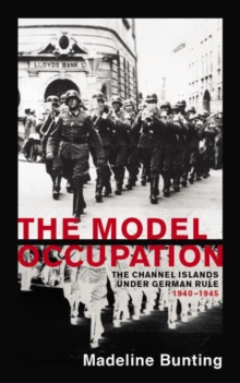 The Model Occupation : The Channel Islands Under German Rule, 1940-1945, Paperback Book