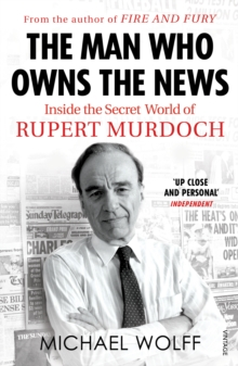 The Man Who Owns the News : Inside the Secret World of Rupert Murdoch, Paperback Book