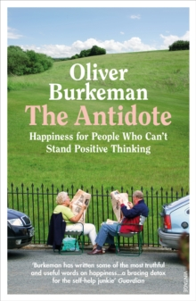 The Antidote : Happiness for People Who Can't Stand Positive Thinking, Paperback / softback Book