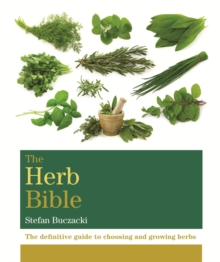 The Herb Bible : The definitive guide to choosing and growing herbs, EPUB eBook