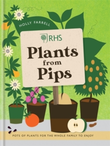 RHS Plants from Pips : Pots of Plants for the Whole Family to Enjoy, Hardback Book