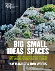RHS Big Ideas, Small Spaces : Creative ideas and 30 projects for balconies, roof gardens, windowsills and terraces, Hardback Book