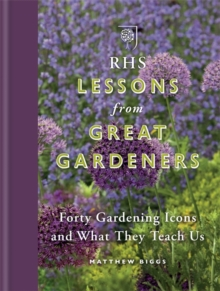 RHS Lessons from Great Gardeners : Forty Gardening Icons and What They Teach Us, Hardback Book