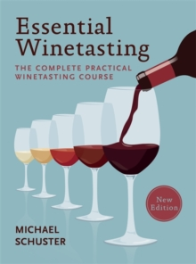 Essential Winetasting : The Complete Practical Winetasting Course, Paperback Book