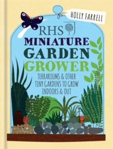 RHS Miniature Garden Grower : Terrariums & Other Tiny Gardens to Grow Indoors & Out, Hardback Book