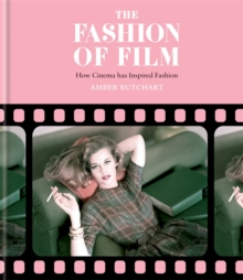 The Fashion of Film: How Cinema Has Inspired Fashion, Hardback Book