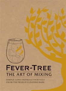 Fever Tree - The Art of Mixing : Simple long drinks & cocktails from the world's leading bars, Hardback Book