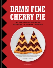 Damn Fine Cherry Pie : The Unauthorised Cookbook Inspired by the TV Show Twin Peaks, Hardback Book