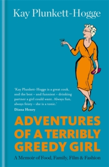 Adventures of a Terribly Greedy Girl : A Memoir of Food, Family, Film & Fashion, Hardback Book