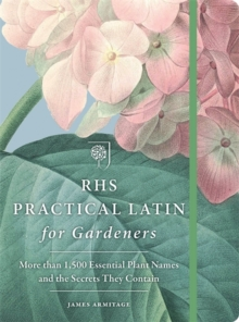 RHS Practical Latin for Gardeners : More than 1,500 Essential Plant Names and the Secrets They Contain, Paperback / softback Book
