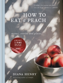 How to eat a peach : Menus, stories and places, Hardback Book