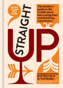Straight Up : The insiders' guide to the world's most interesting bars and drinking experiences, Hardback Book