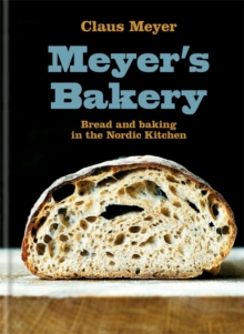 Meyer's Bakery : Bread and Baking in the Nordic Kitchen, Hardback Book