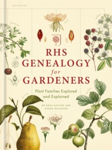 RHS Genealogy for Gardeners : Plant Families Explored & Explained, Hardback Book