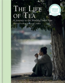The Life of Tea : A Journey to the World's Finest Teas, Hardback Book