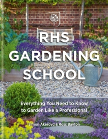 RHS Gardening School : Everything You Need to Know to Garden Like a Professional, Hardback Book
