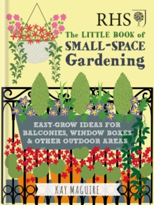 RHS Little Book of Small-Space Gardening : Easy-grow Ideas for Balconies, Window Boxes & Other Outdoor Areas, Hardback Book