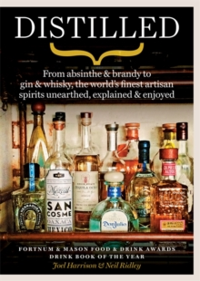 Distilled : From absinthe & brandy to gin & whisky, the world's finest artisan spirits unearthed, explained & enjoyed, Paperback / softback Book