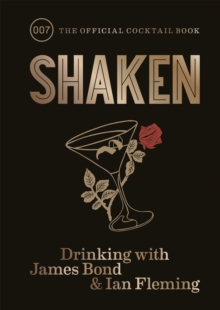 Shaken : Drinking with James Bond and Ian Fleming, the official cocktail book, Hardback Book