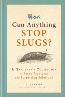 RHS Can Anything Stop Slugs? : A Gardener's Collection of Pesky Problems and Surprising Solutions, Hardback Book