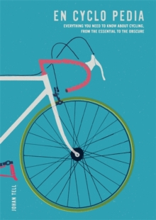 En Cyclo Pedia : Everything you need to know about cycling, from the essential to the obscure, Paperback / softback Book