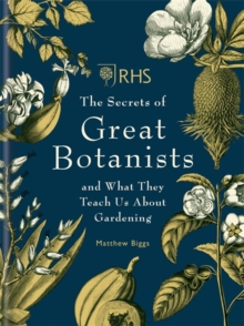 RHS The Secrets of Great Botanists : and What They Teach Us About Gardening, Hardback Book