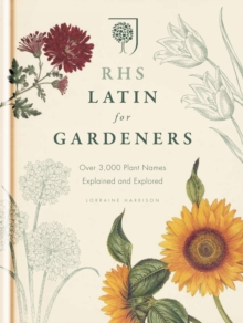 RHS Latin for Gardeners : Over 3,000 Plant Names Explained and Explored, EPUB eBook