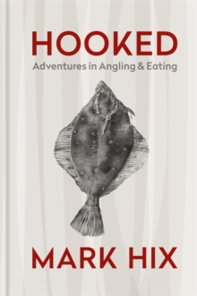 HOOKED : Adventures in Angling and Eating, Hardback Book